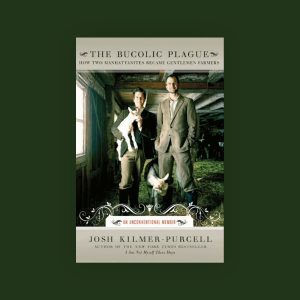 The Bucolic Plague by Josh Kilmer-Purcell
